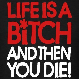 Life is a b!tch, and then you die! T-Shirts - Men's T-Shirt