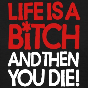 Life is a b!tch, and then you die! Women's T-Shirts - Women's T-Shirt