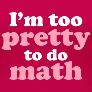 I'm to Pretty to Do Math Women's T-Shirts - Women's Premium T-Shirt