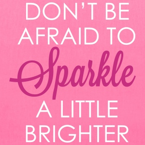 DON'T BE AFRAID TO SPARKLE A LITTLE BRIGHTER - Tote Bag
