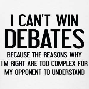 I Can't Win Debates - Men's T-Shirt