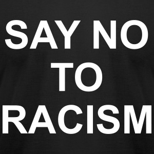 Say no to racism T-Shirts - Men's T-Shirt by American Apparel