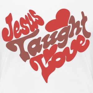 Jesus Taught LOVE - Women's Premium T-Shirt