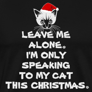 Only Speaking To My Cat This Christmas T-shirt - Men's Premium T-Shirt