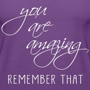 YOU ARE AMAZING REMEMBER THAT - Women's Premium Tank Top