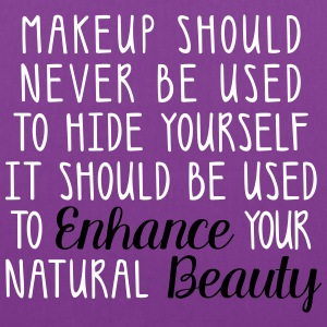 MAKEUP SHOULD NEVER BE USED TO HIDE YOURSELF - Tote Bag