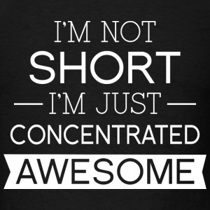 I'm Not Short I'm Just Concentrated Awesome - Men's T-Shirt