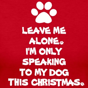 Only Speaking To My Dog This Christmas Shirt - Women's Long Sleeve Jersey T-Shirt