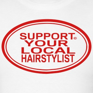 SUPPORT YOUR LOCAL HAIRSTYLIST T-Shirts - Men's T-Shirt
