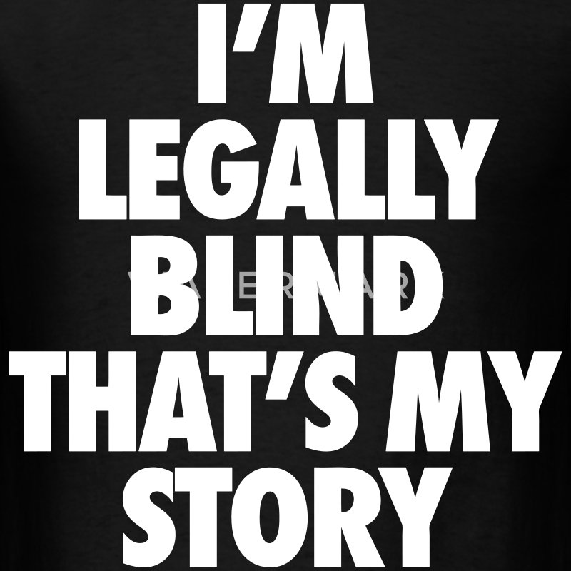 I'm Legally Blind That's My Story T-Shirts - Men's T-Shirt