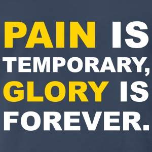 Pain is Temporary, Glory is Forever T-Shirts - Men's Premium T-Shirt