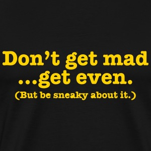 Don't get mad... get even (but be sneaky about it) T-Shirts - Men's Premium T-Shirt