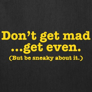 Don't get mad... get even (but be sneaky about it) Bags & backpacks - Tote Bag