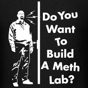 do you want to build a meth lab? - Men's T-Shirt
