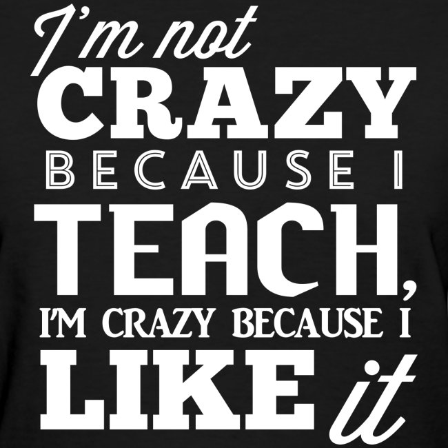 Crazy Because I Like It