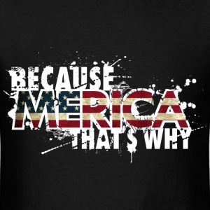 Because 'Merica  - Men's T-Shirt
