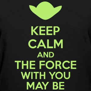 Keep Calm And The Force With You May Be Women's T-Shirts - Women's T-Shirt