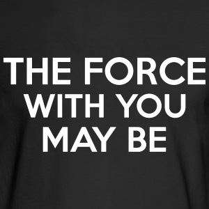 The Force With You May Be Long Sleeve Shirts - Men's Long Sleeve T-Shirt