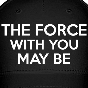 The Force With You May Be Caps - Baseball Cap