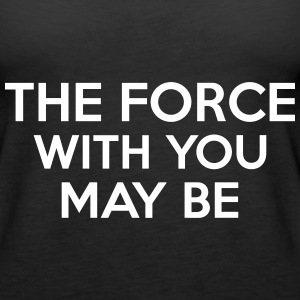 The Force With You May Be Tanks - Women's Premium Tank Top