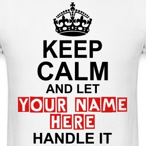 Keep Calm And Let Your Name Handle It T-Shirts - Men's T-Shirt