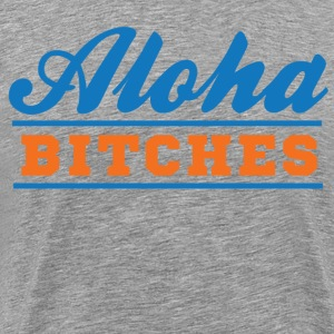 Aloha Bitches T-Shirts - Men's Premium T-Shirt