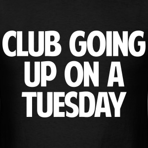 CLUB GOING UP ON A TUESDAY - Men's T-Shirt