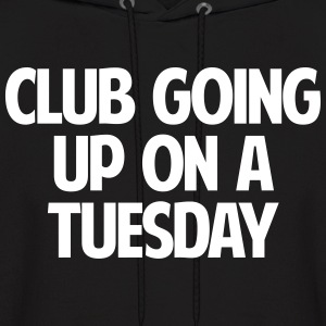 CLUB GOING UP ON A TUESDAY - Men's Hoodie