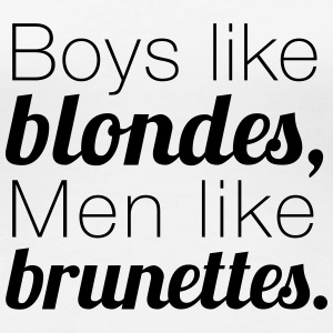 Boys like Blondes, Men like Brunettes. Women's T-Shirts - Women's Premium T-Shirt