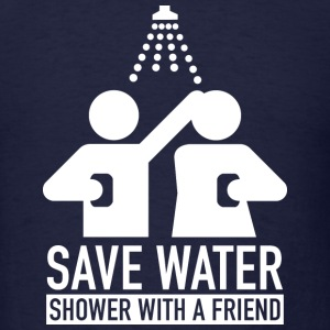 Save Water Shower With A Friend - Men's T-Shirt