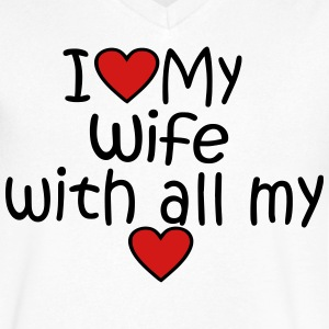 I LOVE MY WIFE WITH ALL MY HEART - Men's V-Neck T-Shirt by Canvas