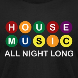 House Music All Night Long  - Men's T-Shirt by American Apparel