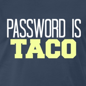 Password Is Taco T-Shirts - Men's Premium T-Shirt