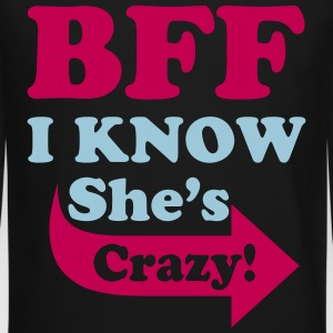I Know She's Crazy Long Sleeve Shirts - Crewneck Sweatshirt