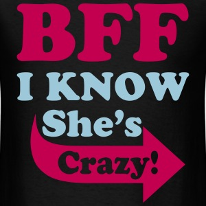 I Know She's Crazy T-Shirts - Men's T-Shirt