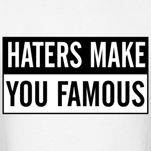 Haters make you famous T-Shirts - Men's T-Shirt