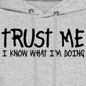 trust me i know what i'm doing Hoodies - Men's Hoodie