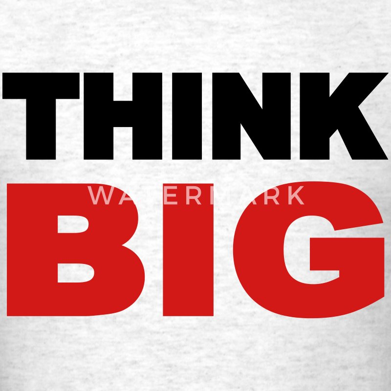 Think Big T-Shirts - Men's T-Shirt