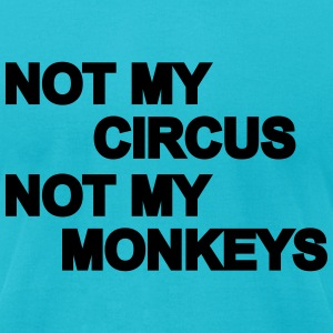 Not my circus, not my monkeys T-Shirts - Men's T-Shirt by American Apparel