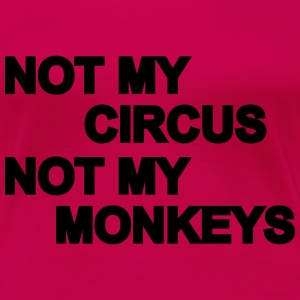 Not my circus, not my monkeys Women's T-Shirts - Women's Premium T-Shirt