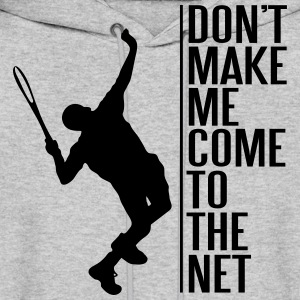 Tennis. Don't make me come to the net Hoodies - Men's Hoodie
