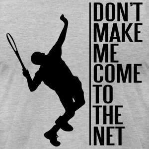 Tennis. Don't make me come to the net T-Shirts - Men's T-Shirt by American Apparel