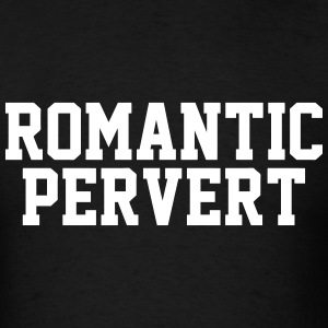 Romantic Pervert T-Shirts - Men's T-Shirt