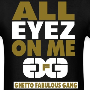 ALL EYES ON ME GHETTO FABULOUS GANG - Men's T-Shirt