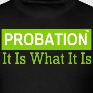 Probation It Is What It Is - Men's T-Shirt
