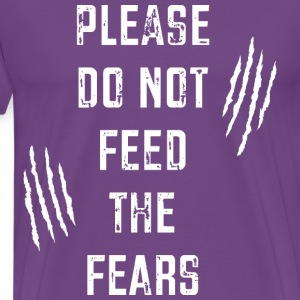 Please Do Not Feed the Fears T-Shirts - Men's Premium T-Shirt