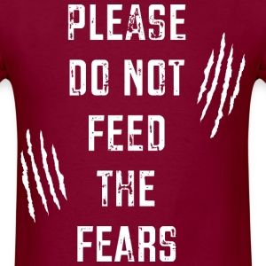 Please Do Not Feed the Fears T-Shirts - Men's T-Shirt