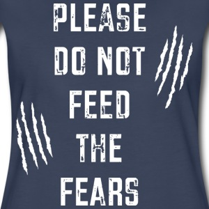 Please Do Not Feed the Fears Women's T-Shirts - Women's Premium T-Shirt