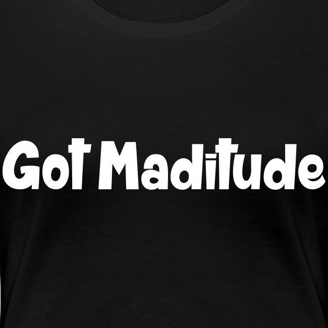 Got Maditude Woman's T