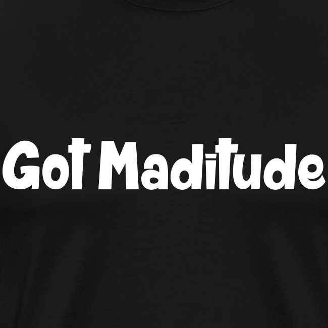 Got Maditude Men's T